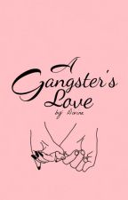 A Gangster's Love (FINISHED) by DLuckyone