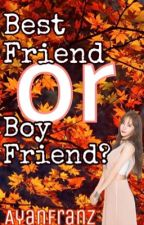 Bestfriend or Boyfriend? (On-Going) by AyanFranz