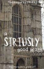 A Siriusly Good Prank (Marauders/Jily/Wolfstar) by maxiewanheda