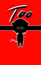 Too Cute  by q_FangGirl_p