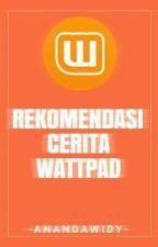 Rekomendasi Cerita Wattpad by anandawidy