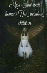 Miss Sparrows Home For Peculiar Children( Literate Roleplay) by Winter-hollow