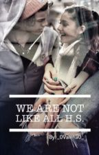 We are not like all  H.S. by _0Valeria0_