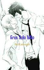 Eres Solo Mio (Yaoi/Gay) by Katymg4