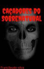 Caçadores Do Sobrenatural - terror gay by Francileudo-silva