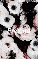 Pretend; Hunter Rowland  by lowkeynoemi