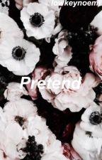 Pretend; Hunter Rowland  by lowkeynoemi