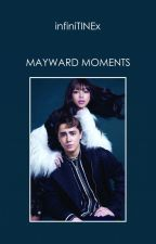 MayWard Moments by infiniTINEx