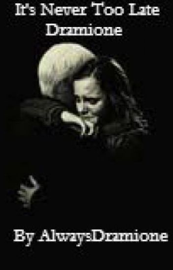 It's Never Too Late - Dramione