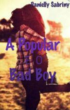 A Popular E O Bad Boy  by Briny_Santos