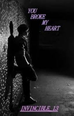 You Broke My Heart - Wattpad