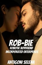 ROB-BIE: Robotic Boyfriend Incorporated Enterprise by Antigoni