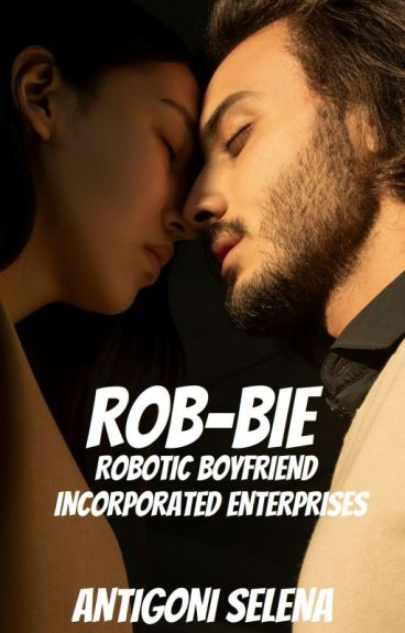 ROB-BIE: Robotic Boyfriend Incorporated Enterprise