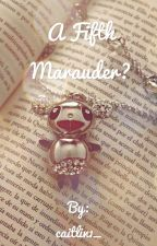 A Fifth Marauder? {Book One} by caitlin1_