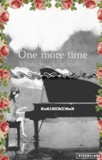 One More Time (ohshc x your lie in April x reader)  [ON HOLD] by XxKUROKENxX
