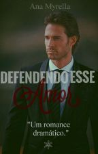 Defendendo esse Amor  by myrellateix