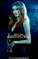 A Beautiful Start: Alec and Clary Book Two by EzraandAriaLover44