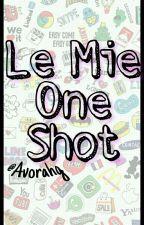Le Mie One Shot  by Avorahg