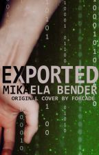 Exported [Book 3 in the Expiring Series] #Wattys2017 by MikaelaBender