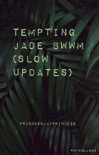 Tempting Jade🥀(BWWM)SLOW UPDATES  by PrincessJayPrincess