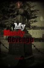 My Bloody Revenge by Ynwhil