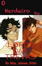 O Herdeiro do Lorde das Trevas - Percy Jackson & Harry Potter  by May_Jackson_Potter
