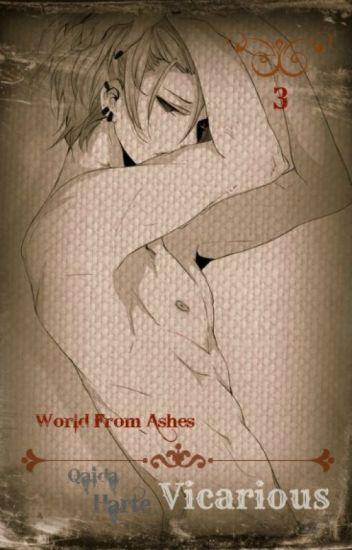 Vicarious ~ World from Ashes {Complete}
