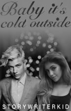 Baby, it's cold outside by storywriterkid