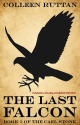 The Last Falcon: Book 1 of the Cael Stone by ColleenRuttan