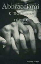 Abbracciami e Non Dire Niente by maccobetto