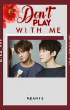 Don't Play With Me | Meanie +18 | by Mina_99y