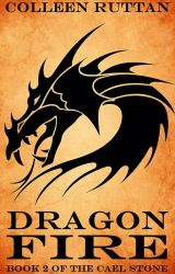 Dragon Fire: Book 2 of the Cael Stone by ColleenRuttan