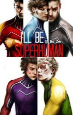 I'll Be Superhuman (One Direction Fanfiction) by _Its_Zen_
