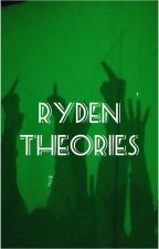 Ryden Theories  by rydenwho