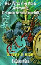 Juan Pérez y los Dioses Aztecas II; El Templo de Huitzilopochtli by ShadowSais