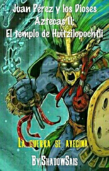 Juan Pérez Y Los Dioses Aztecas Ii El Templo De Huitzilopochtli