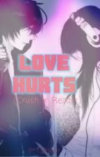 Love Hurts~(Crush x Reader) ||ON HOLD|| by ItzHanJoy