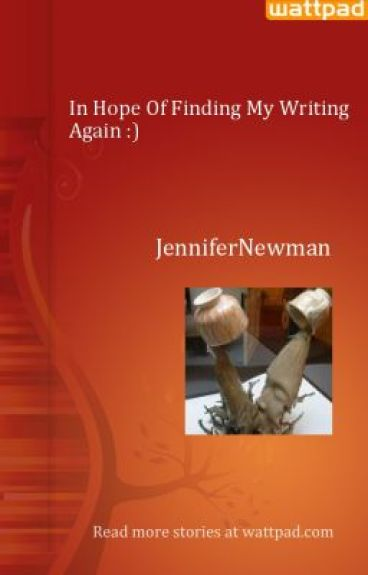 In Hope Of Finding My Writing Again :)