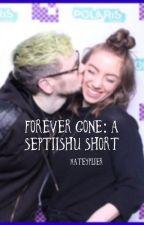 Forever gone: a septiishu short by kateyplier