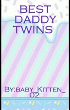 best daddy twins/ DDLG by baby_Kitten_02