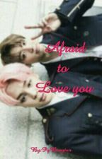 Afraid to love you by PqBangtan