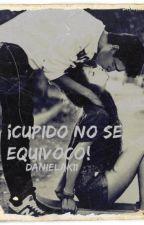¡Cupido no se equivocó! #Lustón by Danielak11