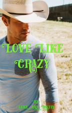 Love Like Crazy (Dustin Lynch Fanfiction) by Luke_and_Dustin