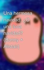 Una hermosa navidad, ¿O una loca navidad? {Bunny × Alistair} by vickichan2004