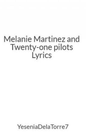 Melanie Martinez and Twenty-one pilots Lyrics - Kitchen Sink - Wattpad