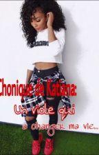 chronique de Katiana: Un Viole qui À Changer Ma Vie (Terminé ) by ___thug___