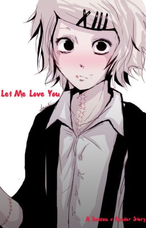 Let Me Love You (A Juuzou Suzuya x Psycho!Reader FanFiction) by Akazline
