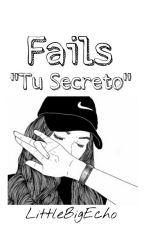 "Fails ""Tu Secreto"" by LittleBigEcho"