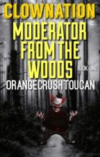 Clownation: Moderator from the Woods by OrangeCrushToucan