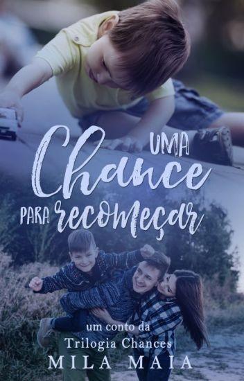 Uma chance para Recomeçar - Um conto da Trilogia Chances